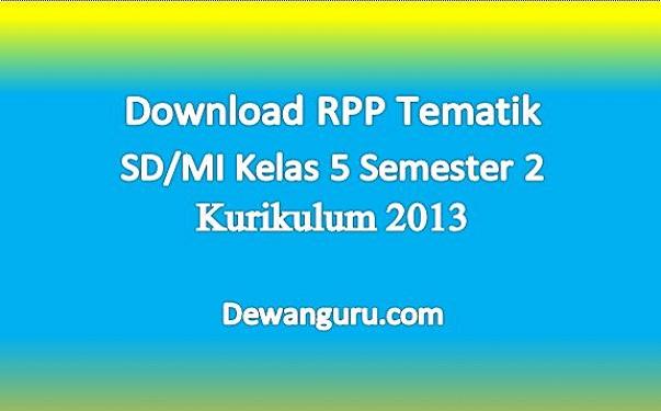 Download RPP Tematik SD MI Kelas 5 Semester 2 Kurikulum 2013