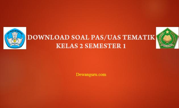 Download Soal UAS Tematik Kelas 2 Semester 1 Kurikulum 2013 untuk semua tema