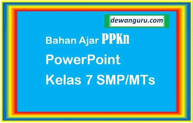 Materi ajar ppkn kelas 7 powerpoint smp-mts