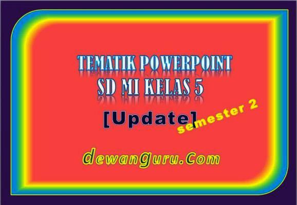 tematik powerpoint sd mi kelas 5 [update]