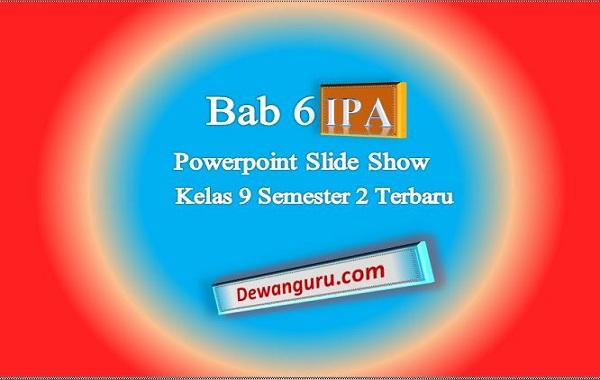 Bab 6 IPA PowerPoint Slide Show Kelas 9 Semester 2