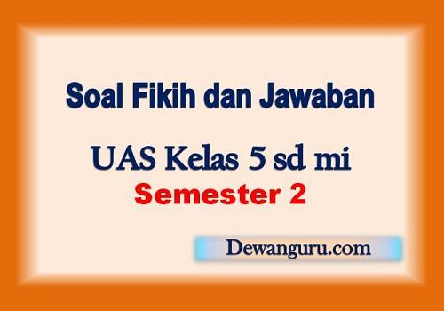 Soal Fikih dan Jawaban UAS Kelas 5 SD MI Semester 2