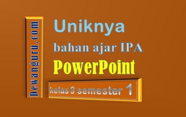 Uniknya Bahan Ajar IPA PowerPoint Kelas 9 Semester 1
