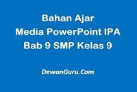 Bahan Ajar Media PowerPoint IPA Bab 9 SMP Kelas 9