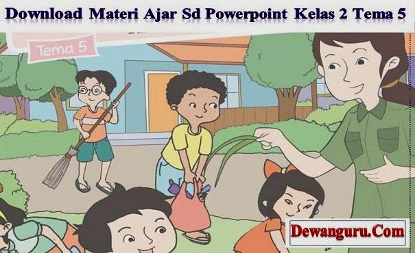 Download Materi Ajar SD PowerPoint Kelas 2 Tema 5