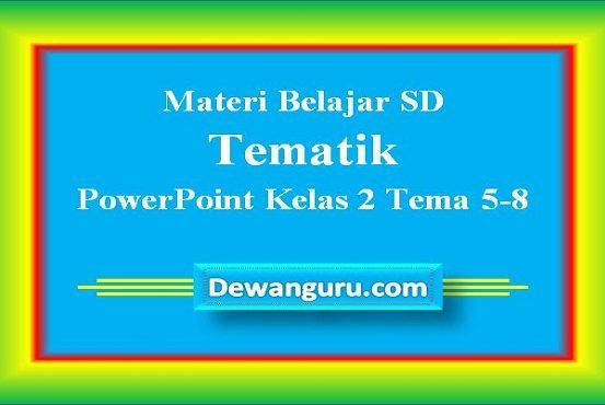 Materi Belajar SD Tematik PowerPoint Kelas 2 Tema 5-8