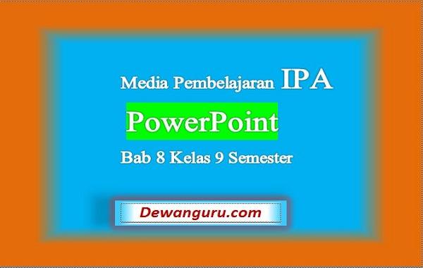 Media Pembelajaran IPA PowerPoint Bab 8 Kelas 9