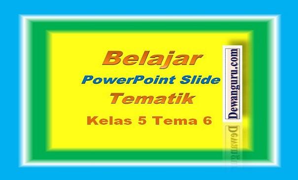 Belajar PowerPoint Slide Tematik Kelas 5 Tema 6
