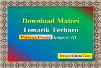Download Materi Tematik PowerPoint Kelas 6 SD
