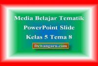 Media Belajar Tematik PowerPoint Slide Kelas 5 Tema 8