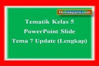 Tematik Kelas 5 PowerPoint Slide Tema 7 Update (Lengkap)